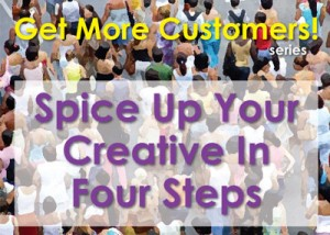 Get More Customers Series - Spice up your creative in four steps